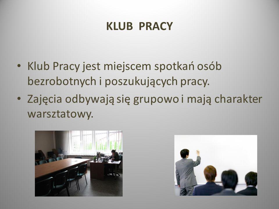 KLUB PRACYKlub Pracy jest miejscem spotkań osób bezrobotnych i poszukujących pracy.
