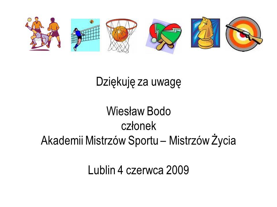 Dziękuję za uwagę Wiesław Bodo członek Akademii Mistrzów Sportu – Mistrzów Życia Lublin 4 czerwca 2009