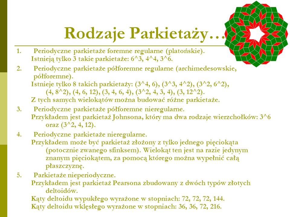 Rodzaje Parkietaży… Periodyczne parkietaże foremne regularne (platońskie). Istnieją tylko 3 takie parkietaże: 6^3, 4^4, 3^6.
