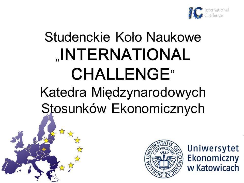 """Studenckie Koło Naukowe """"INTERNATIONAL CHALLENGE Katedra Międzynarodowych Stosunków Ekonomicznych"""