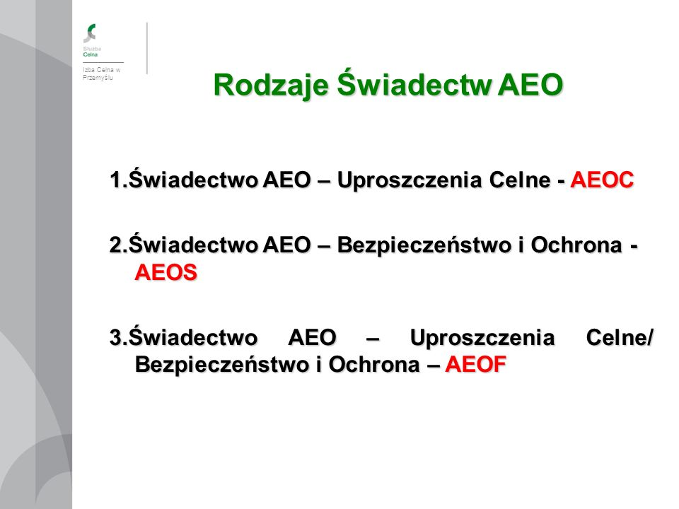 Rodzaje Świadectw AEO 1.Świadectwo AEO – Uproszczenia Celne - AEOC