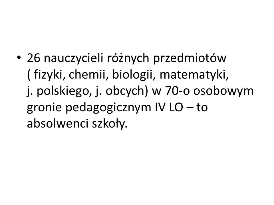 26 nauczycieli różnych przedmiotów ( fizyki, chemii, biologii, matematyki, j.