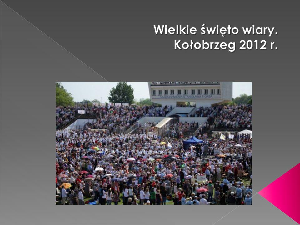 Wielkie święto wiary. Kołobrzeg 2012 r.