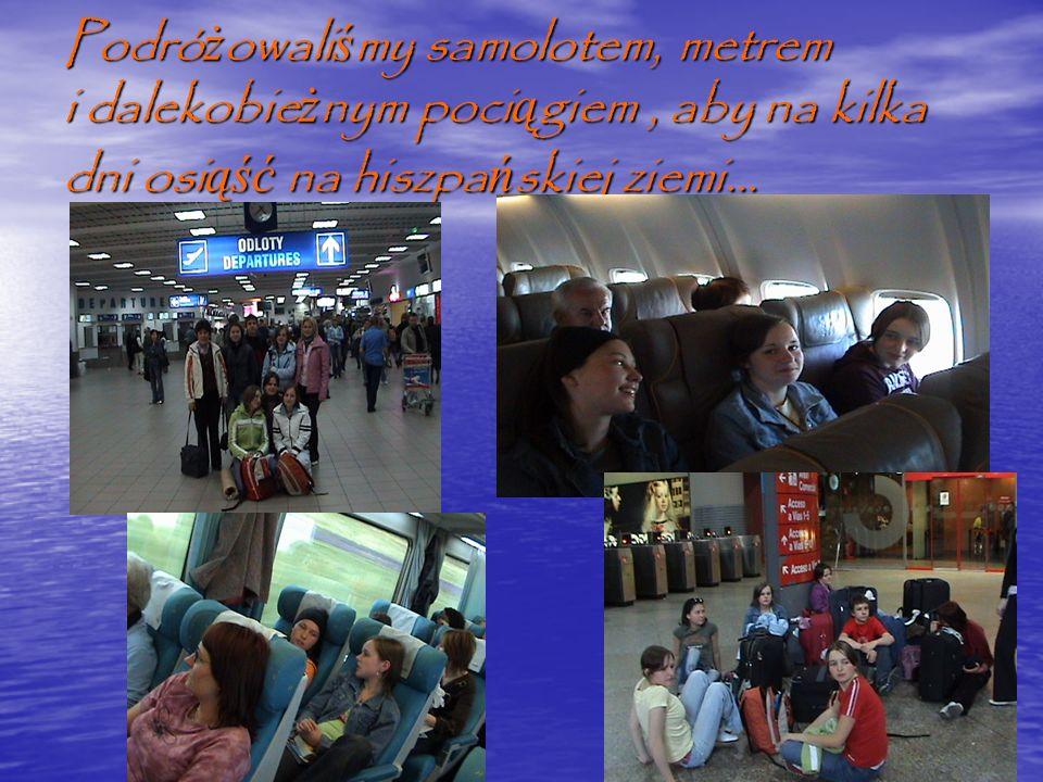 Podróżowaliśmy samolotem, metrem i dalekobieżnym pociągiem , aby na kilka dni osiąść na hiszpańskiej ziemi...