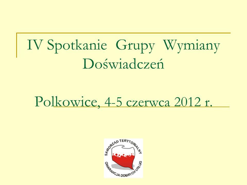 IV Spotkanie Grupy Wymiany Doświadczeń Polkowice, 4-5 czerwca 2012 r.
