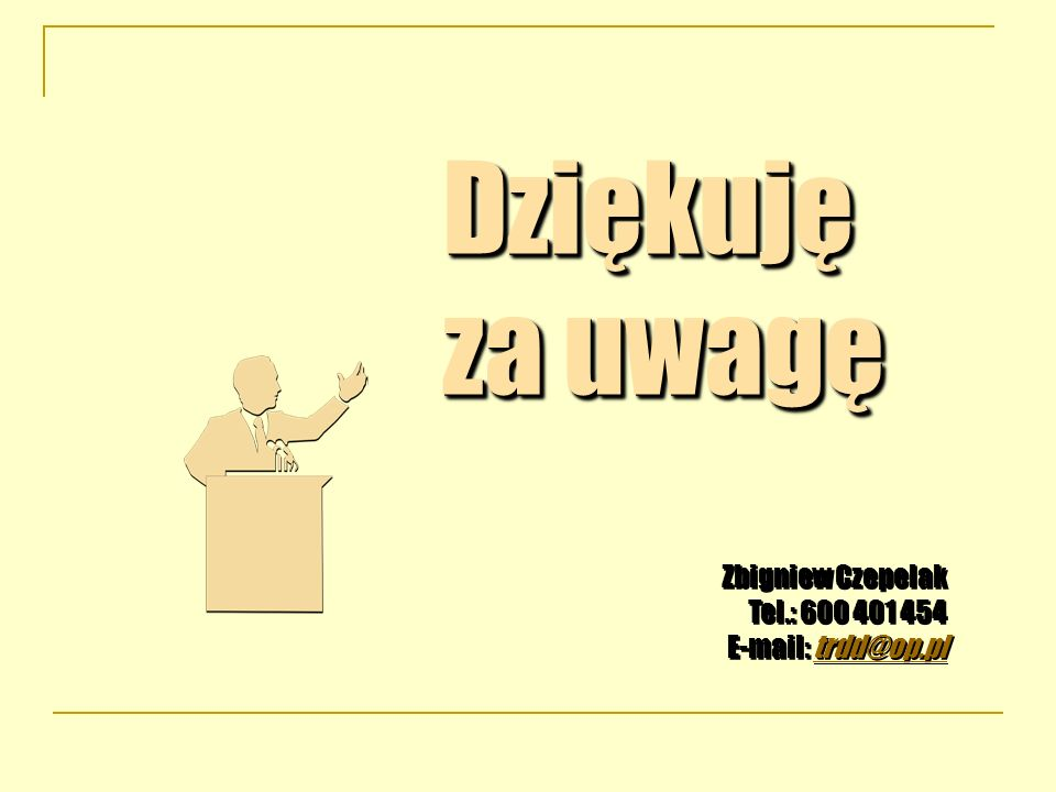 Dziękuję za uwagę Zbigniew Czepelak Tel.: 600 401 454