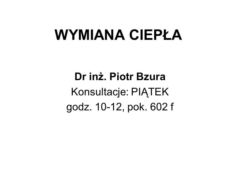Dr inż. Piotr Bzura Konsultacje: PIĄTEK godz. 10-12, pok. 602 f