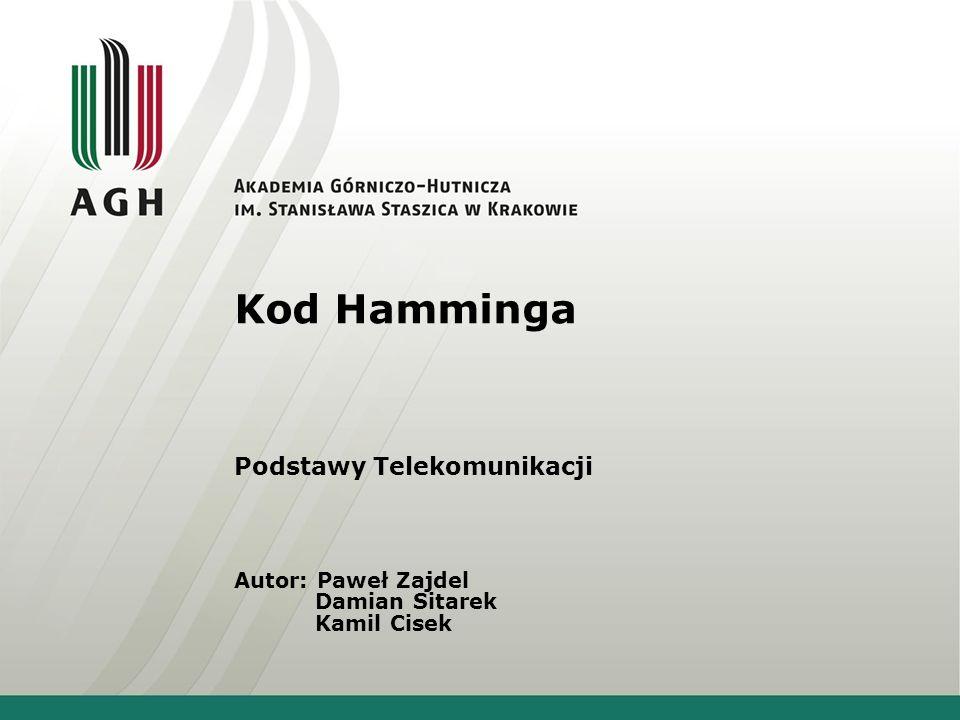 Kod Hamminga Podstawy Telekomunikacji Autor: Paweł Zajdel