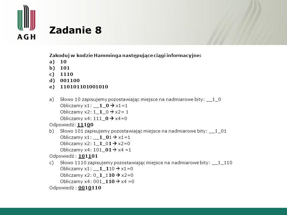 Zadanie 8 Zakoduj w kodzie Hamminga następujące ciągi informacyjne: 10