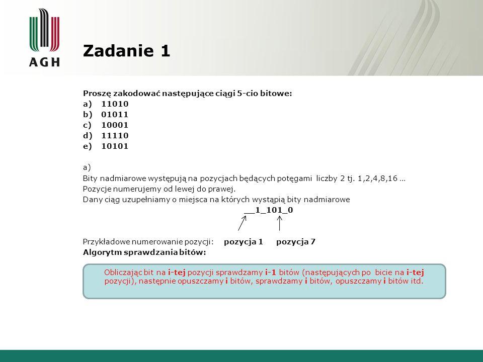 Zadanie 1 Proszę zakodować następujące ciągi 5-cio bitowe: 11010 01011