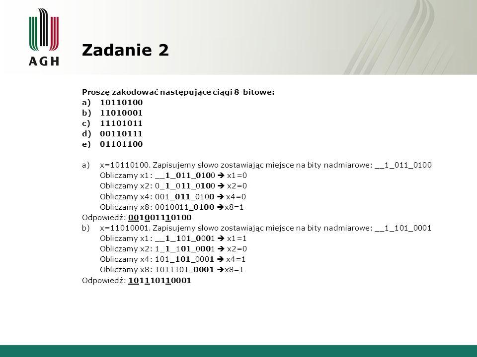 Zadanie 2 Proszę zakodować następujące ciągi 8-bitowe: 10110100