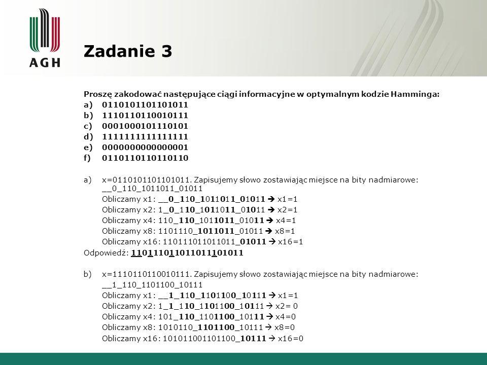 Zadanie 3 Proszę zakodować następujące ciągi informacyjne w optymalnym kodzie Hamminga: 0110101101101011.