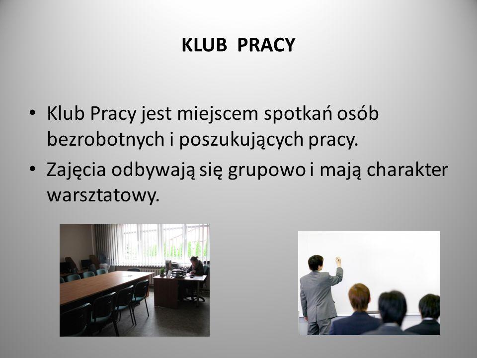 KLUB PRACY Klub Pracy jest miejscem spotkań osób bezrobotnych i poszukujących pracy.