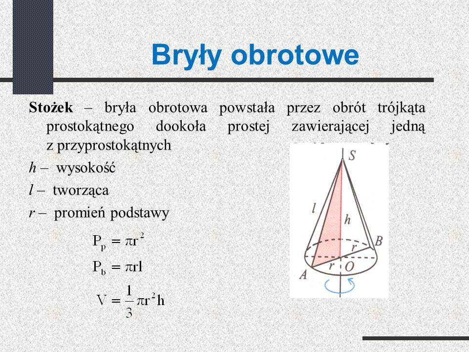 Bryły obrotowe Stożek – bryła obrotowa powstała przez obrót trójkąta prostokątnego dookoła prostej zawierającej jedną z przyprostokątnych.