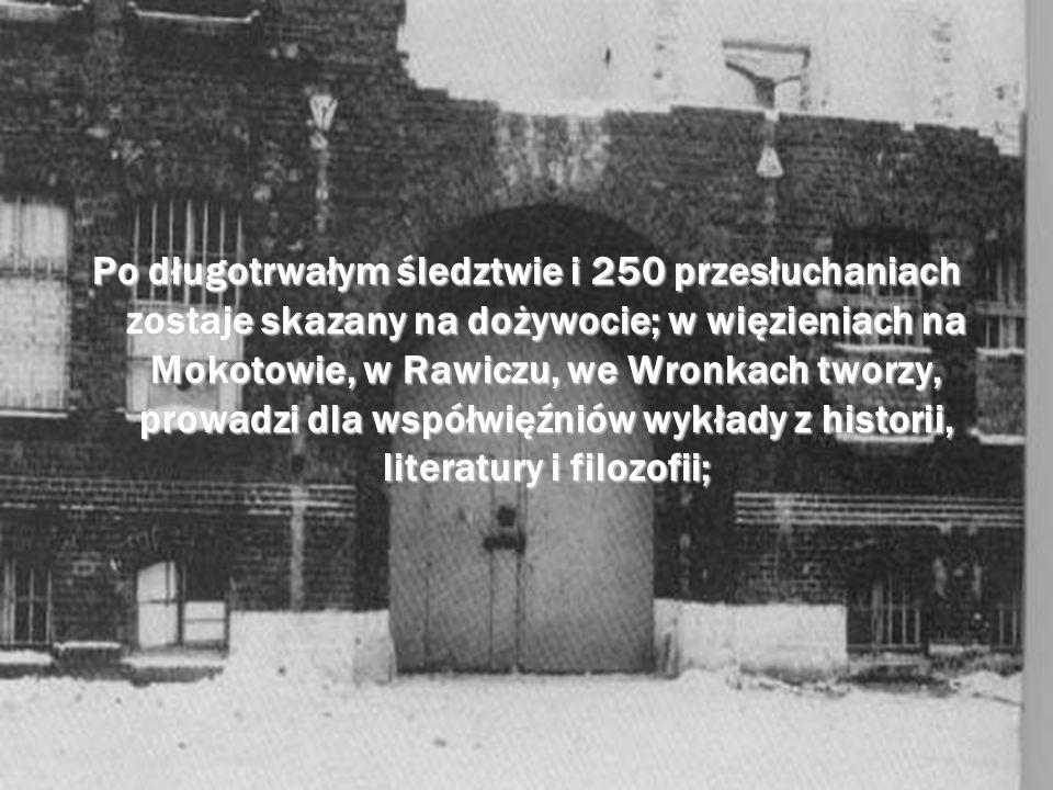Po długotrwałym śledztwie i 250 przesłuchaniach zostaje skazany na dożywocie; w więzieniach na Mokotowie, w Rawiczu, we Wronkach tworzy, prowadzi dla współwięźniów wykłady z historii, literatury i filozofii;