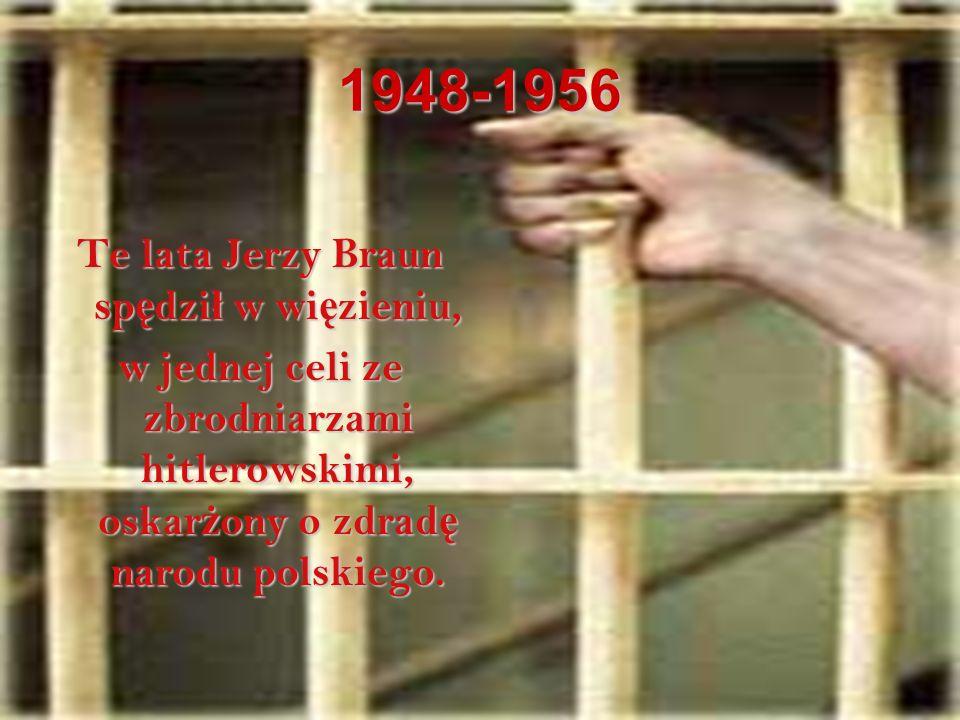 Te lata Jerzy Braun spędził w więzieniu,