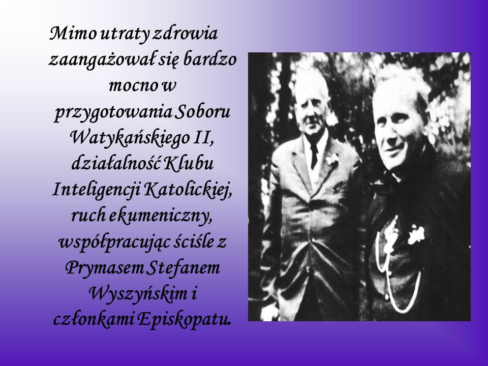 Mimo utraty zdrowia zaangażował się bardzo mocno w przygotowania Soboru Watykańskiego II, działalność Klubu Inteligencji Katolickiej, ruch ekumeniczny, współpracując ściśle z Prymasem Stefanem Wyszyńskim i członkami Episkopatu.