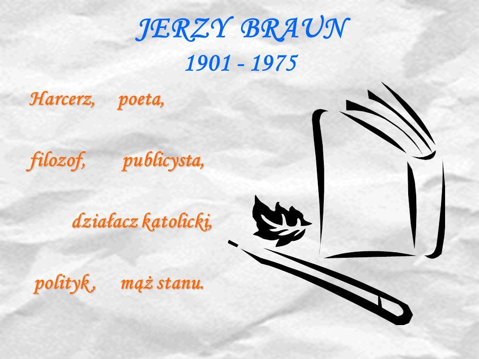 JERZY BRAUN 1901 - 1975 Harcerz, poeta, filozof, publicysta,