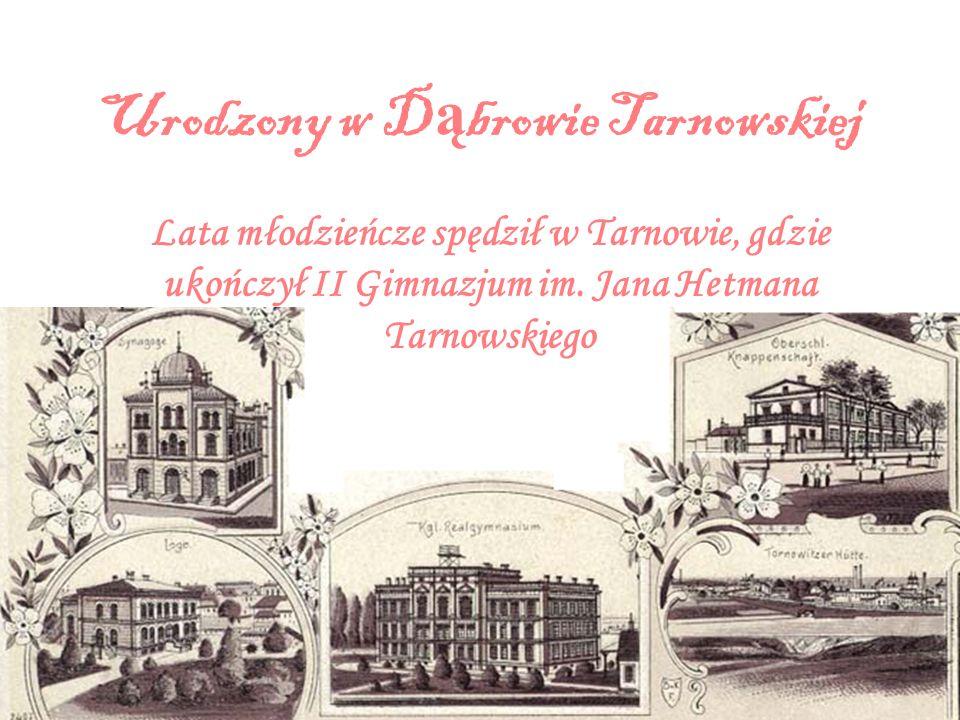 Urodzony w Dąbrowie Tarnowskiej