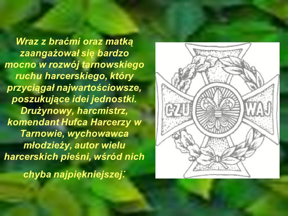 Wraz z braćmi oraz matką zaangażował się bardzo mocno w rozwój tarnowskiego ruchu harcerskiego, który przyciągał najwartościowsze, poszukujące idei jednostki.