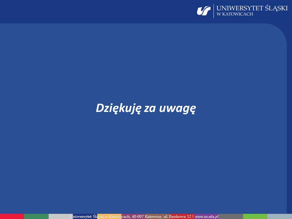 Dziękuję za uwagę Uniwersytet Śląski w Katowicach, 40-007 Katowice, ul. Bankowa 12 | www.us.edu.pl