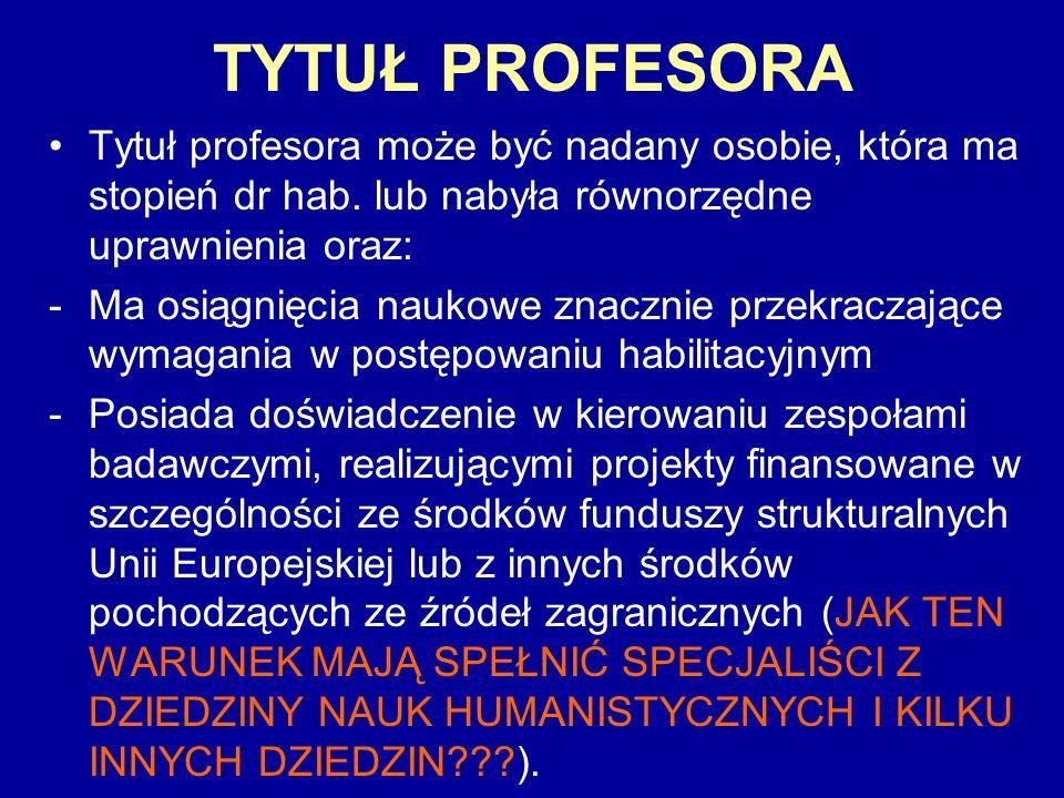 TYTUŁ PROFESORA Tytuł profesora może być nadany osobie, która ma stopień dr hab. lub nabyła równorzędne uprawnienia oraz: