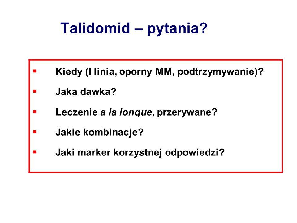Talidomid – pytania Kiedy (I linia, oporny MM, podtrzymywanie)