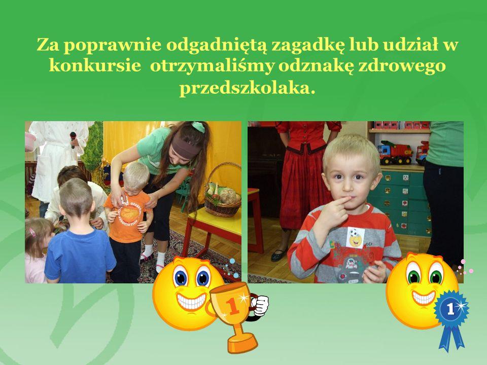 Za poprawnie odgadniętą zagadkę lub udział w konkursie otrzymaliśmy odznakę zdrowego przedszkolaka.