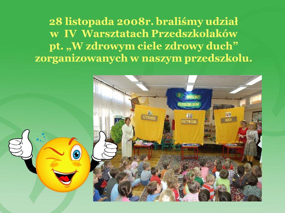 28 listopada 2008r. braliśmy udział w IV Warsztatach Przedszkolaków pt