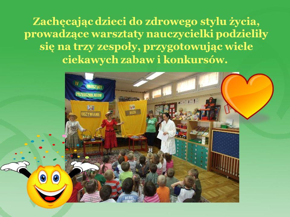 Zachęcając dzieci do zdrowego stylu życia, prowadzące warsztaty nauczycielki podzieliły się na trzy zespoły, przygotowując wiele ciekawych zabaw i konkursów.