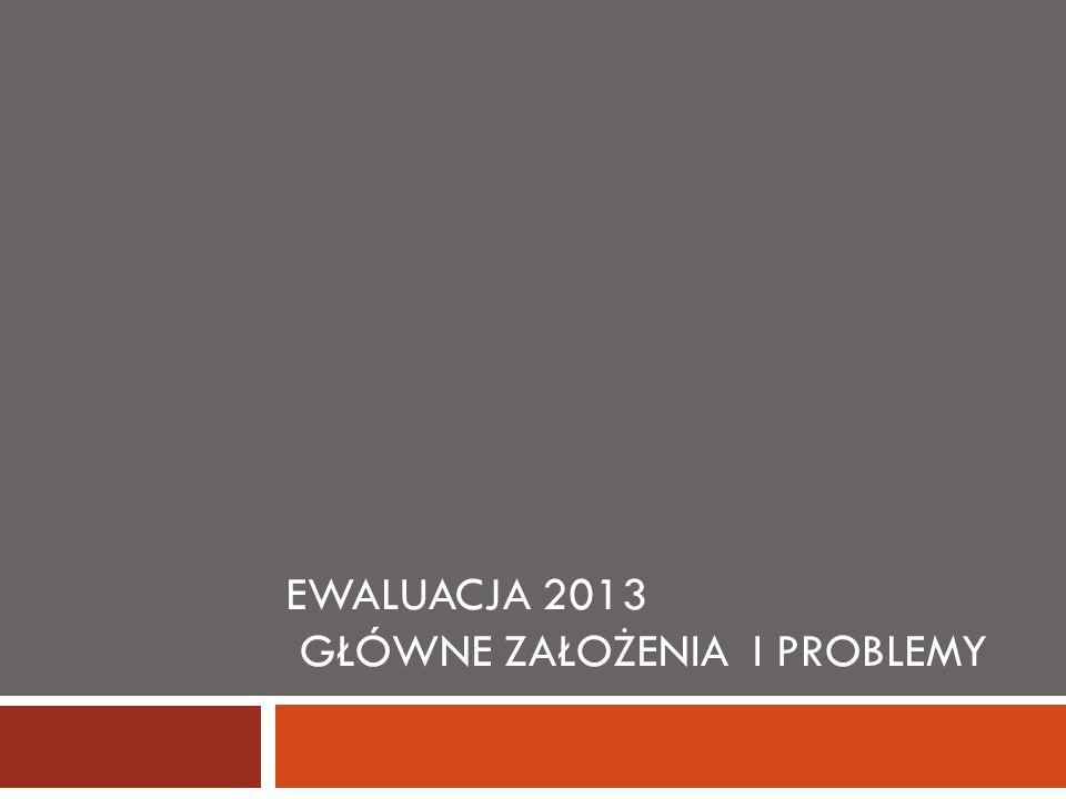 ewaluacjA 2013 Główne założenia i problemy