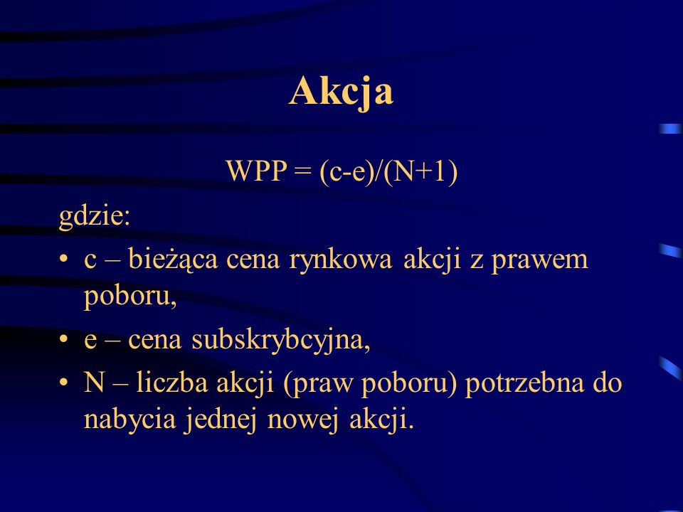 Akcja WPP = (c-e)/(N+1) gdzie: