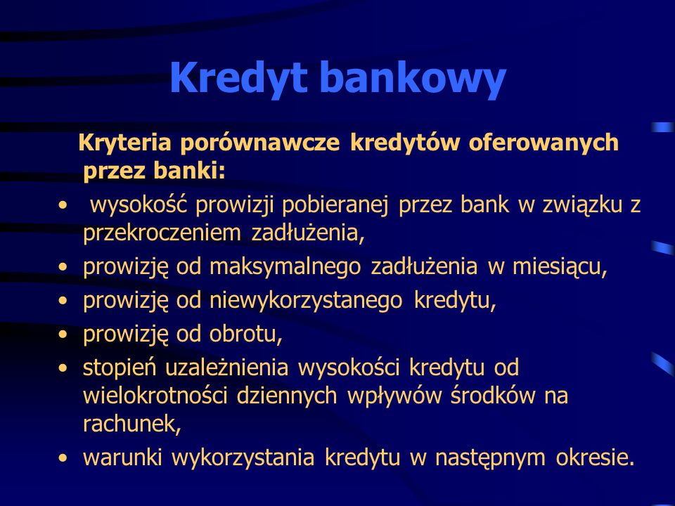 Kredyt bankowy Kryteria porównawcze kredytów oferowanych przez banki: