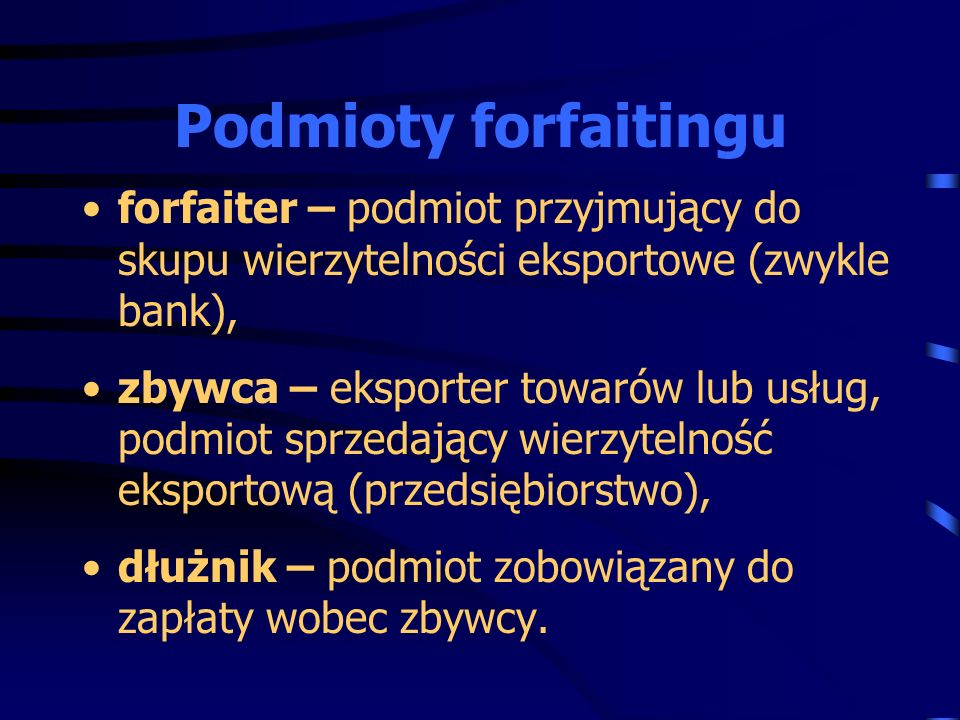 Podmioty forfaitingu forfaiter – podmiot przyjmujący do skupu wierzytelności eksportowe (zwykle bank),
