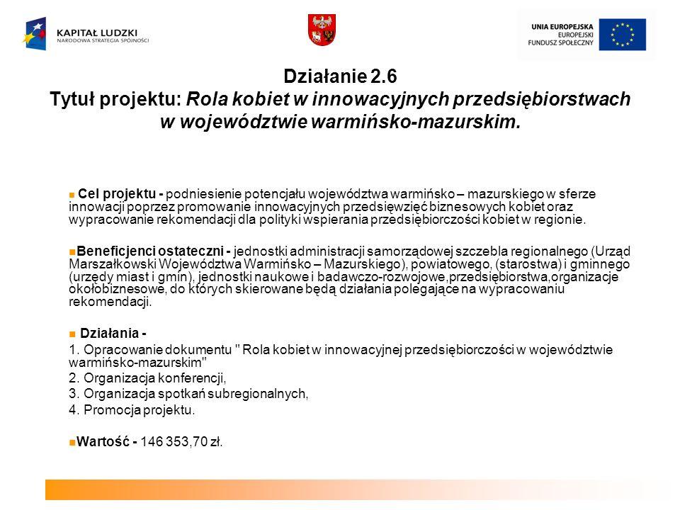 Działanie 2.6 Tytuł projektu: Rola kobiet w innowacyjnych przedsiębiorstwach w województwie warmińsko-mazurskim.