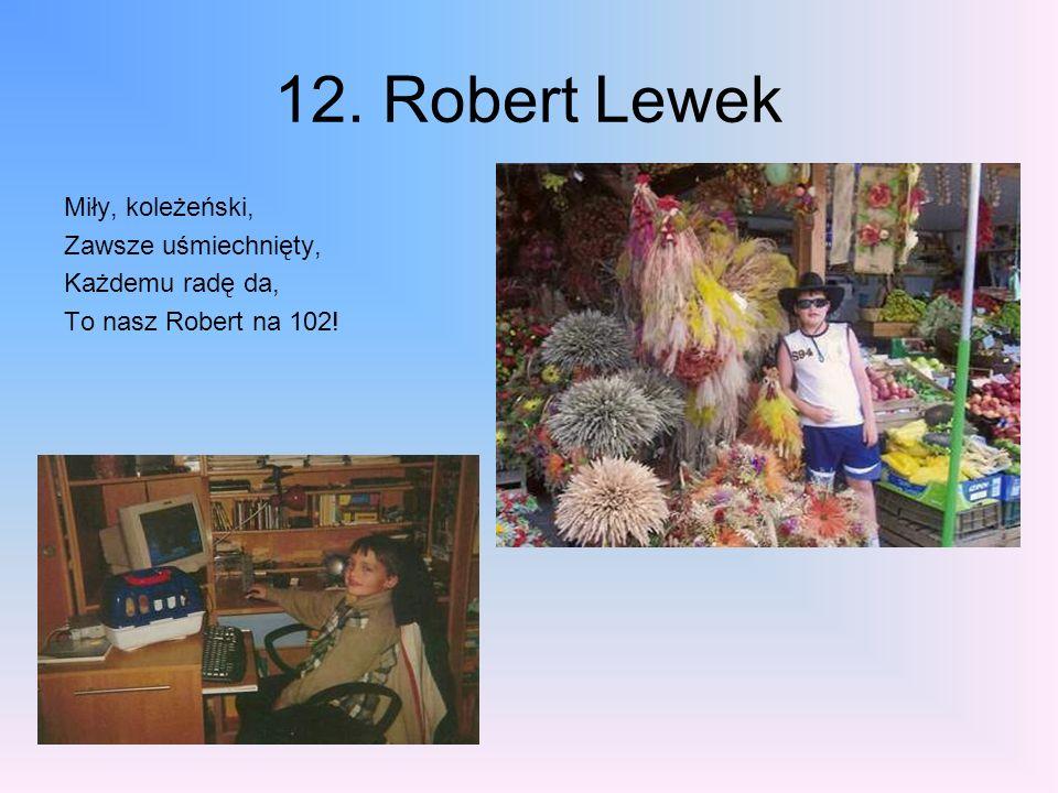12. Robert Lewek Miły, koleżeński, Zawsze uśmiechnięty,