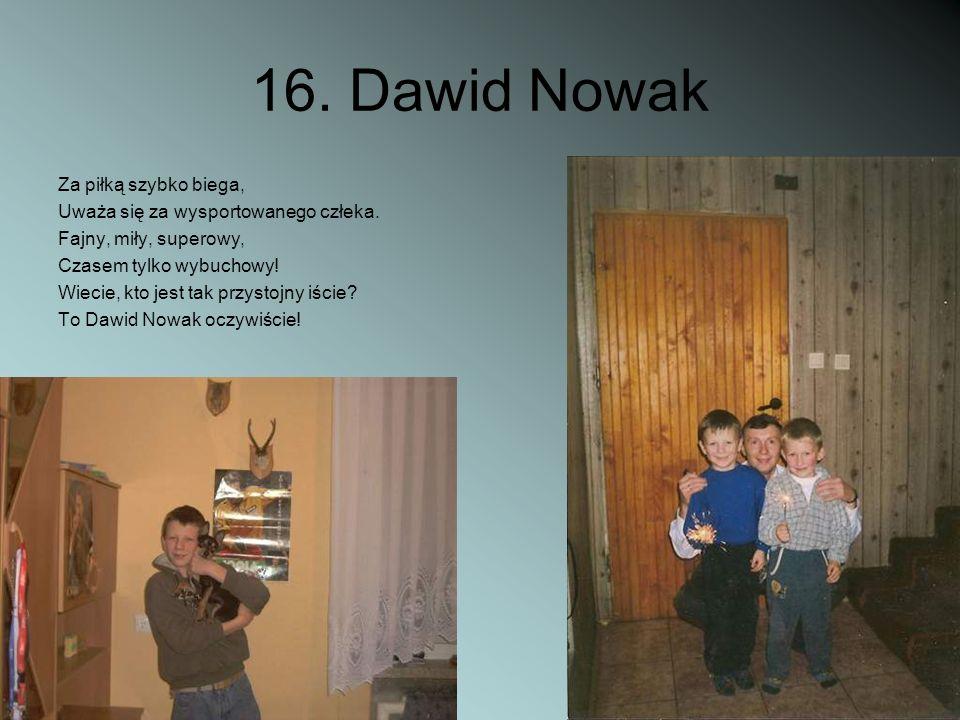 16. Dawid Nowak Za piłką szybko biega,