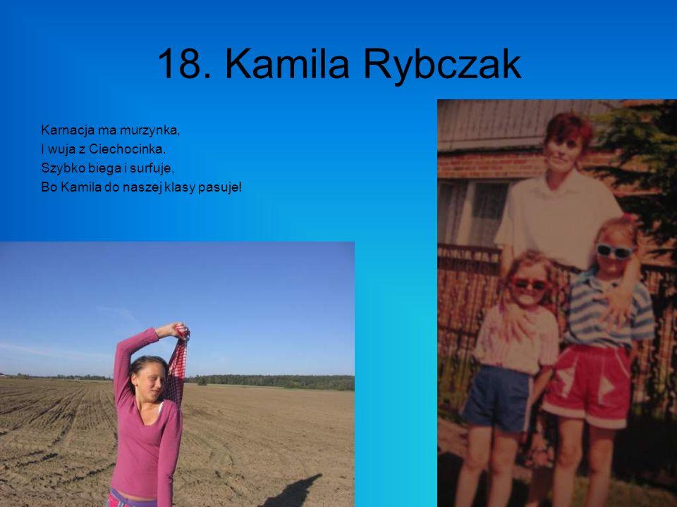 18. Kamila Rybczak Karnacja ma murzynka, I wuja z Ciechocinka.