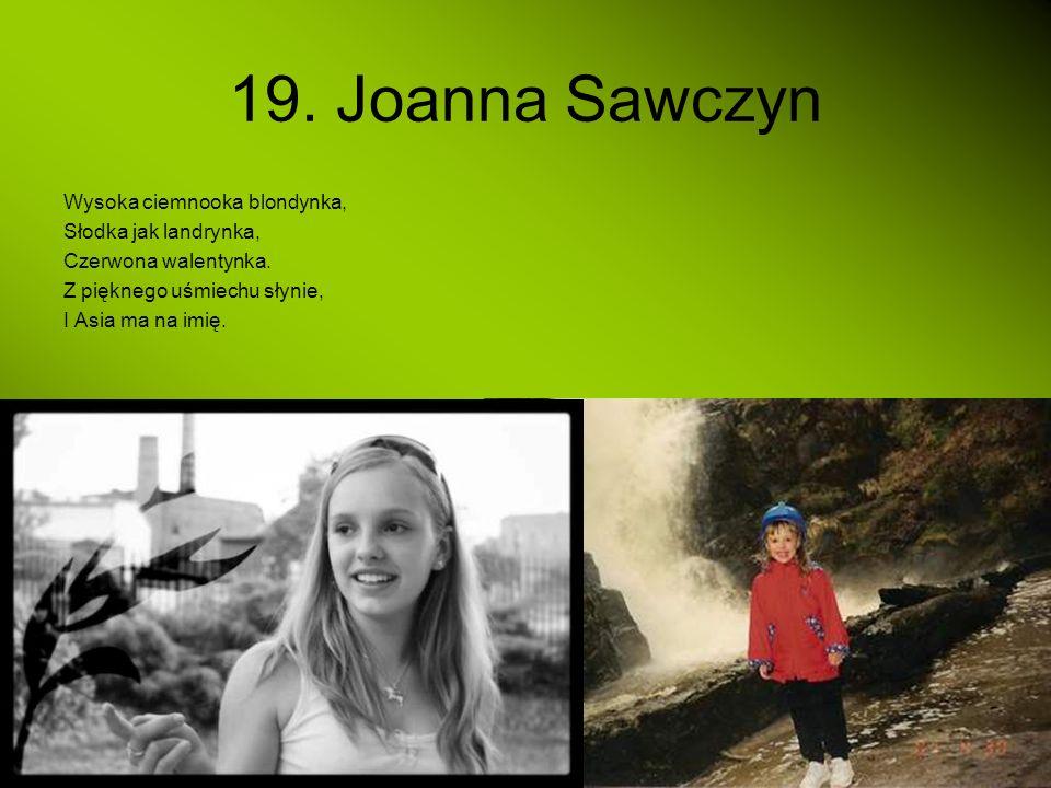 19. Joanna Sawczyn Wysoka ciemnooka blondynka, Słodka jak landrynka,