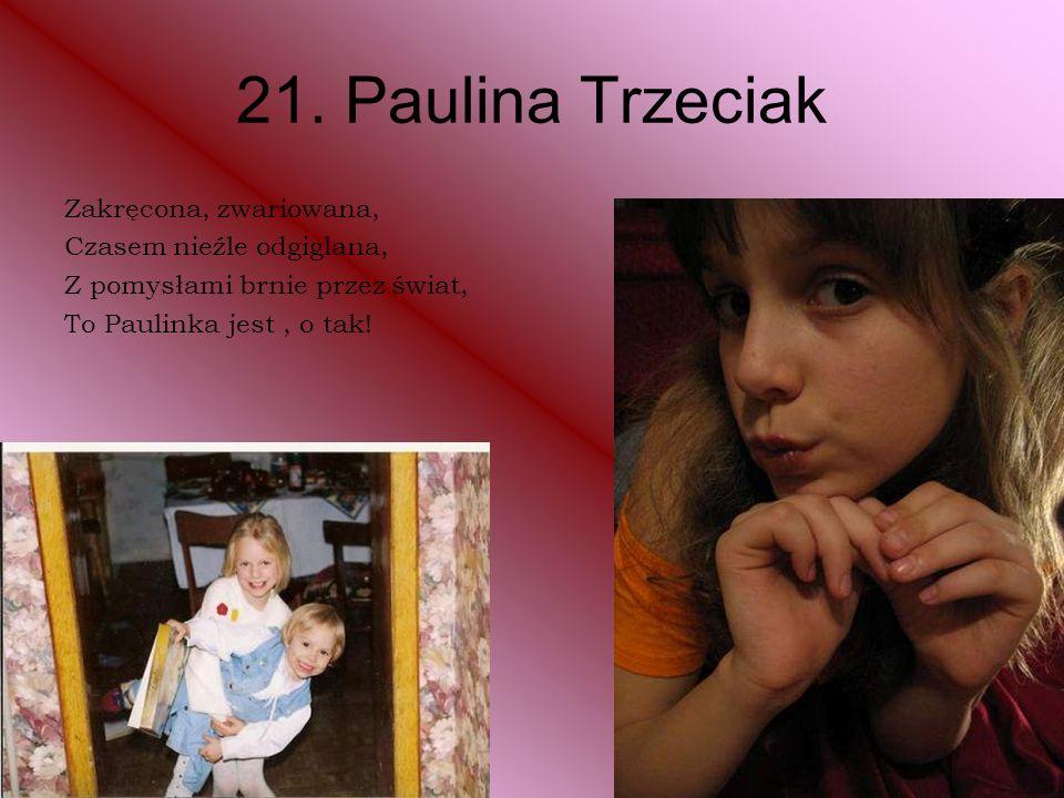21. Paulina Trzeciak Zakręcona, zwariowana, Czasem nieźle odgiglana,