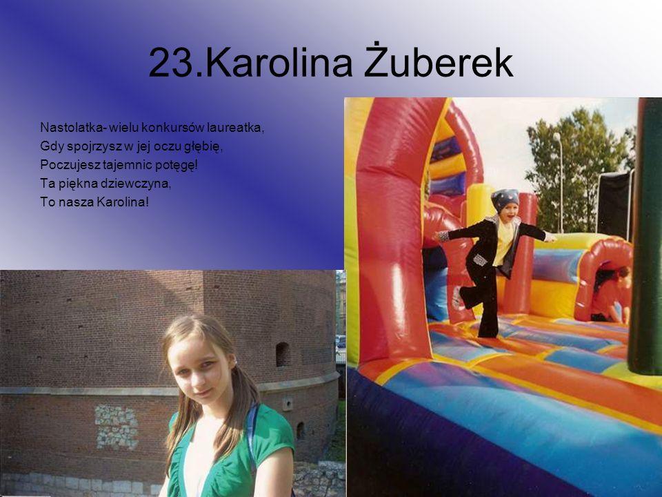 23.Karolina Żuberek Nastolatka- wielu konkursów laureatka,