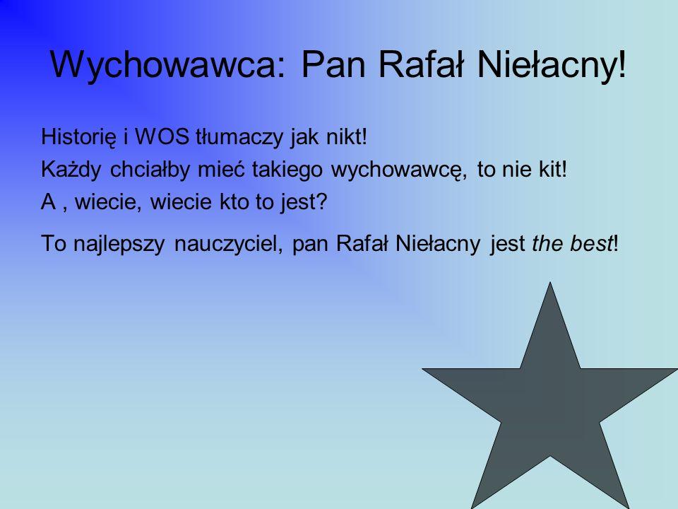 Wychowawca: Pan Rafał Niełacny!