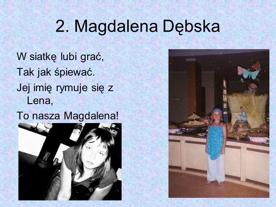 2. Magdalena Dębska W siatkę lubi grać, Tak jak śpiewać.