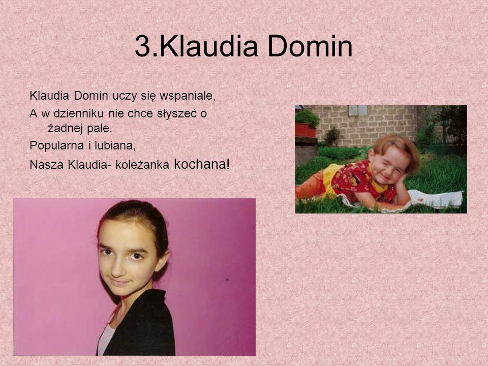 3.Klaudia Domin Klaudia Domin uczy się wspaniale,