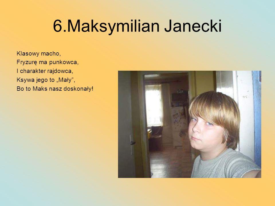 6.Maksymilian Janecki Klasowy macho, Fryzurę ma punkowca,