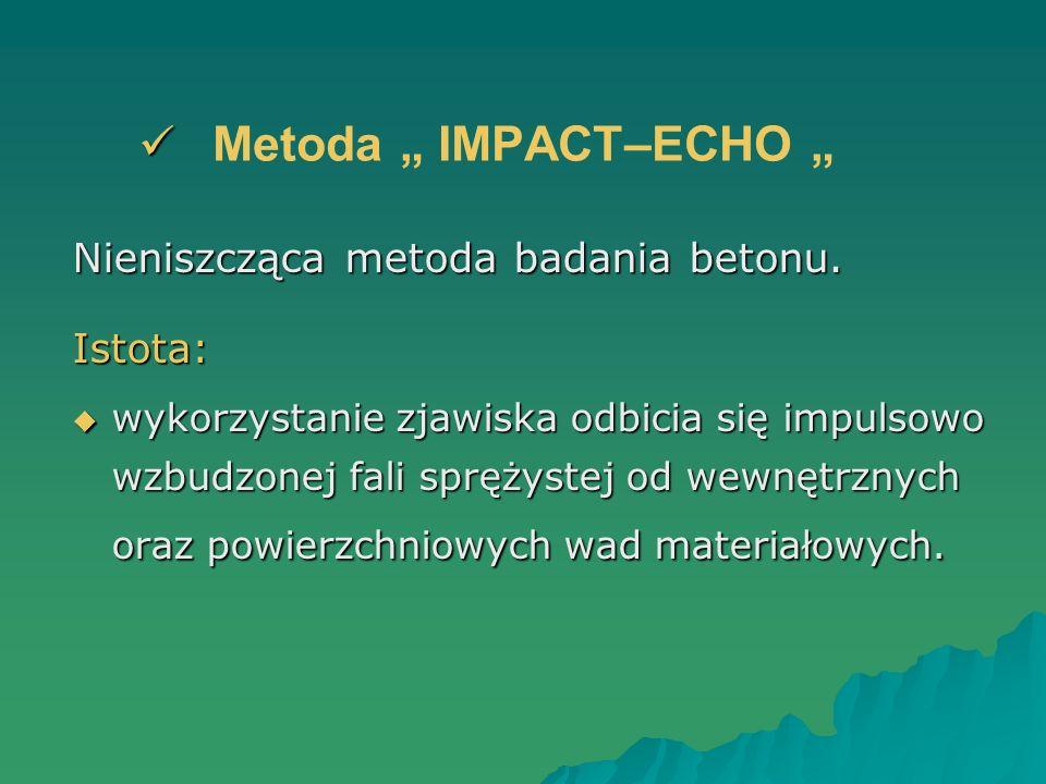 """Metoda """" IMPACT–ECHO """" Nieniszcząca metoda badania betonu. Istota:"""