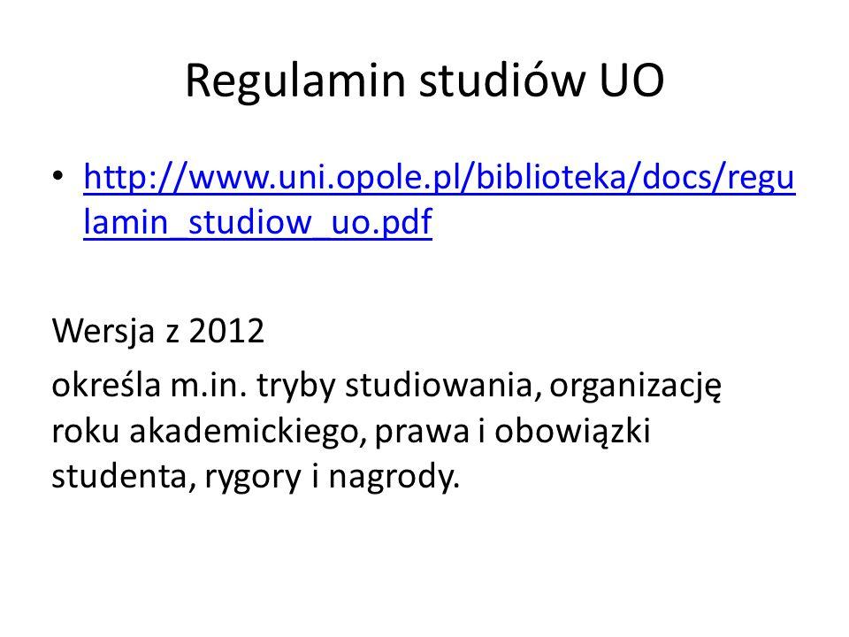 Regulamin studiów UO http://www.uni.opole.pl/biblioteka/docs/regulamin_studiow_uo.pdf. Wersja z 2012.