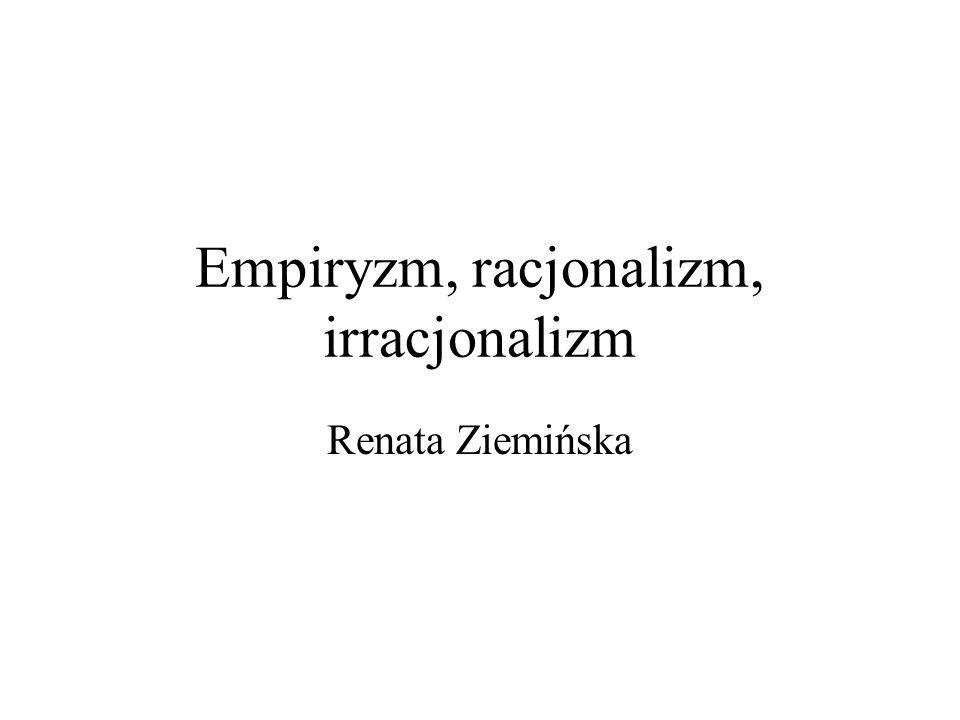 Empiryzm, racjonalizm, irracjonalizm