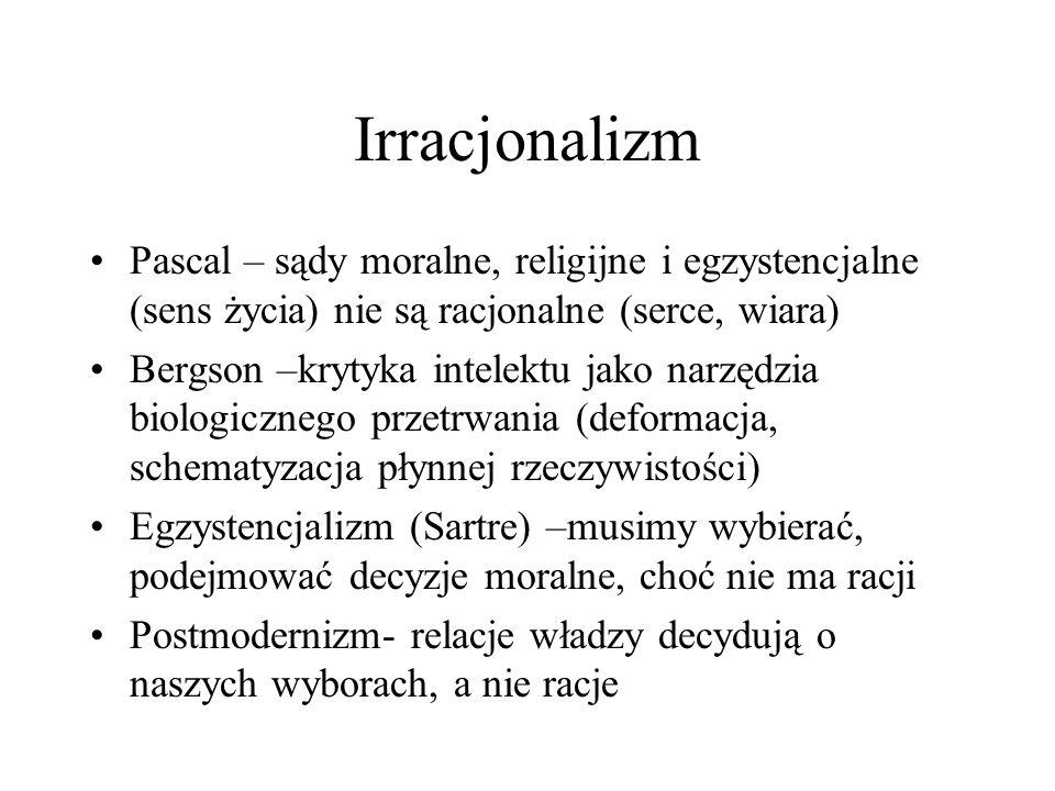 Irracjonalizm Pascal – sądy moralne, religijne i egzystencjalne (sens życia) nie są racjonalne (serce, wiara)