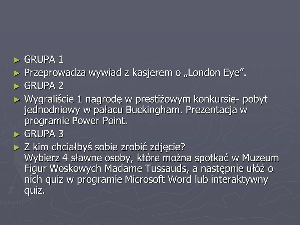 """GRUPA 1Przeprowadza wywiad z kasjerem o """"London Eye . GRUPA 2."""